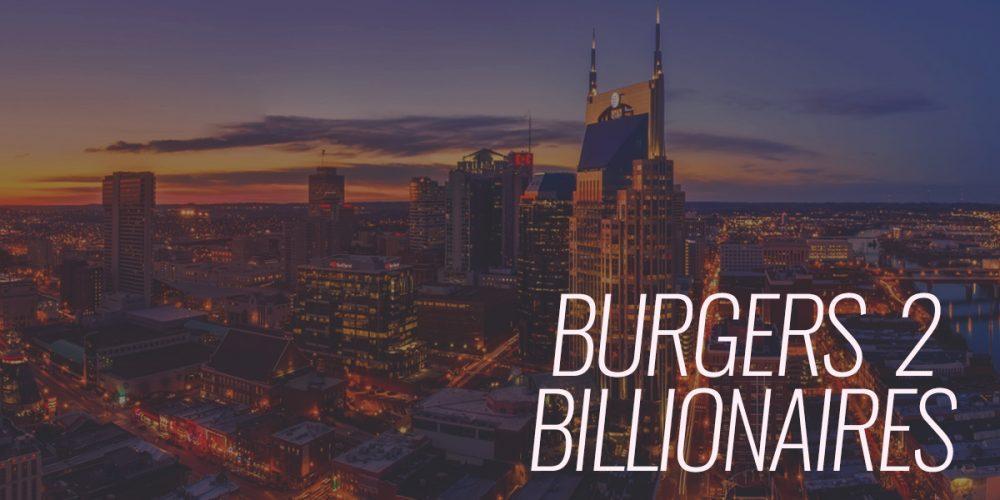 Burgers To Billionares