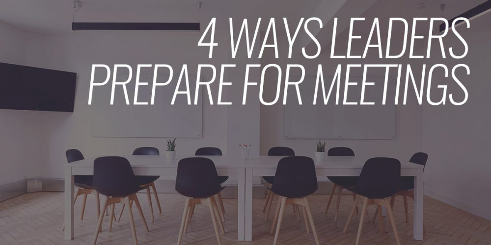 4 Ways Leaders Prepare for Meetings