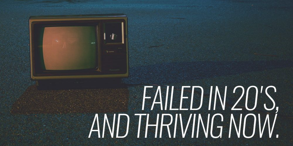 Failed in 20's Thriving Now