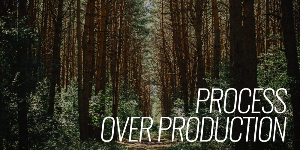 Process over Production