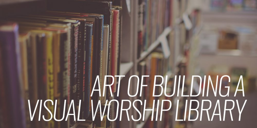 Art of building a visual worship library