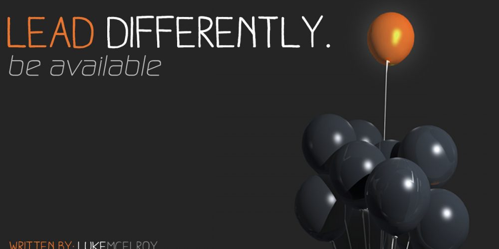 Lead Differently: BE Available