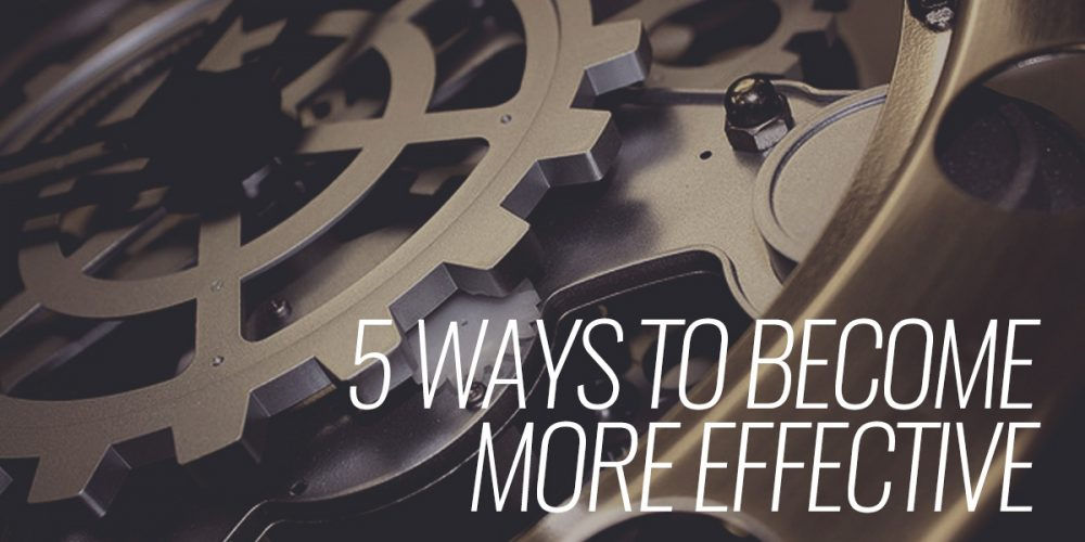 5 Ways to Become More Effective Title