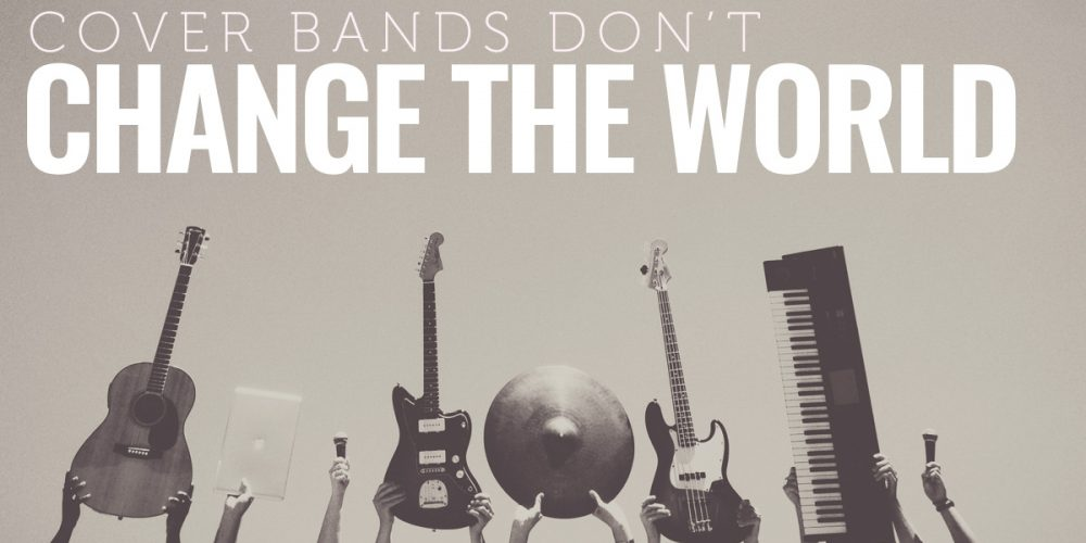 Uniqueness - Cover bands don't change the world