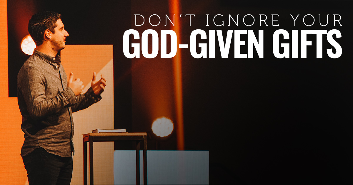 Don't Ignore Your God Given Gifts