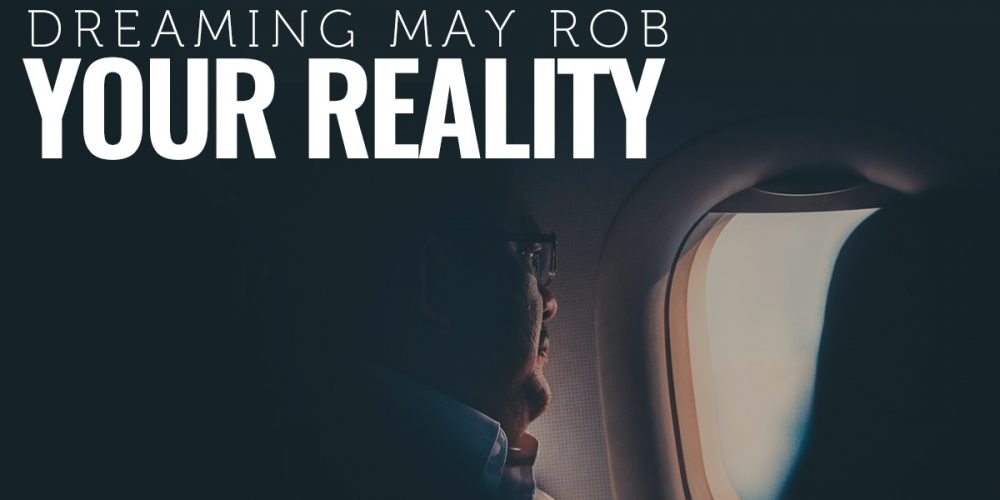 Dreaming May Rob Your Reality