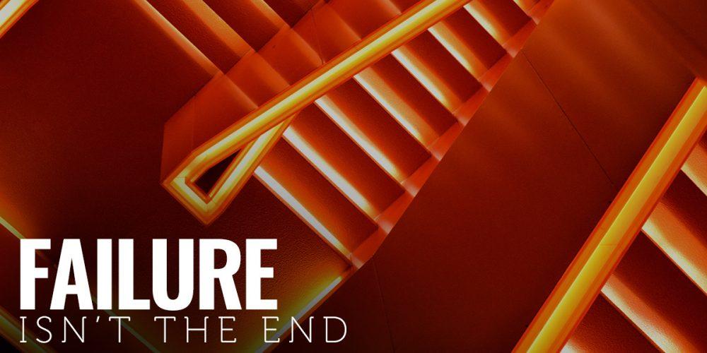 Failure isn't the end...